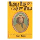 Manila Men in the New World: Filipino Migration to Mexico and the Americas from the Sixteenth Centurypar Floro L. Mercene