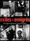 Exiles + emigre`s :  the flight of European artists from Hitler /