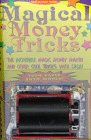 Magical Money Tricks: The Incredible Magic Money Maker and Other Cool Tricks With Cash!