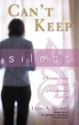 Can't Keep Silent: A Woman's 22-Year Journey of Post-Abortion Healing