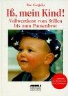 Iss, mein Kind!: Vollwertkost für Kinder - vom Stillen bis zum Pausenbrot - Ilse Gutjahr