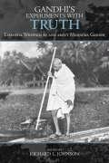 Gandhi's Experiments with Truth: Essential Writings by...