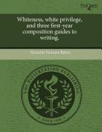 Whiteness, white privilege, and three first-year composition guides to writing.