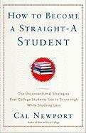 How to Become a Straight-A Student: The Unconventional...