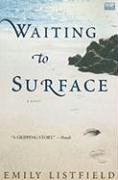 Waiting to Surface: A Novel, Emily Listfield