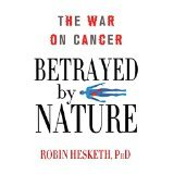 img - for Betrayed by Nature: The War on Cancer (MacSci) [HARDCOVER] [2012] [By Robin Hesketh] book / textbook / text book