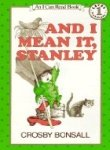 And I mean it, Stanley, (An Early I can read book) (0060205679) by Bonsall, Crosby Newell