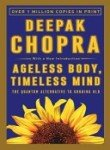 Ageless Body, Timeless Mind: The Quantum Alternative to Growing Old (0517882124) by Chopra, Deepak