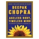 Ageless Body, Timeless Mind: The Quantum Alternative to Growing Oldby Deepak Chopra M.D.