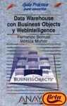 Data Warehouse Con Business Objects Y Webintelligence/ Data Warehouse with Business Objects and Webintelligence (Guias Practicas)