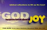God Knows Best About Joy : Biblical Reflections To Lift Up The Heart, PhD, Fun Nun Sister Mary Christelle Macaluso RSM OFN