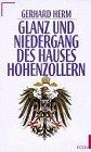 Glanz und Niedergang des Hauses Hohenzollern: Gerhard Herm (German Edition) (3430144590) by Herm, Gerhard
