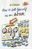 img - for How to Sell Yourself as an Actor: from New York to Los Angeles (and everywhere in between!) book / textbook / text book