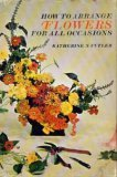 How to Arrange Flowers for All Occasions, KATHERINE N. CUTLER
