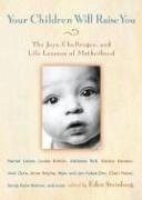 Your Children Will Raise You: The Joys, Challenges, And Life Lessons Of Motherhood front-73167