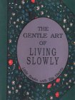 Gentle Art of Living Slowly (Little Books with Big Hearts)