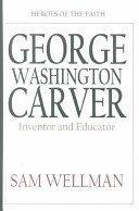 George Washington Carver: Inventor and Naturalist Sam Wellman