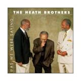 As We Were Saying ~ Heath Brothers