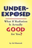 cover of Underexposed: What If Radiation Is Actually Good for You?
