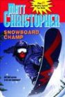 Snowboard Champ (Matt Christopher Sports Fiction) (0316796425) by Matt Christopher