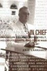 Commander in Chief: Franklin Delano Roosevelt, His Lieutenants, and Their War (Bluejacket Books) (1591144558) by Eric Larrabee
