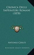 Cronica Degli Imperatori Romani (1878) Cronica Degli Imperatori Romani (1878)