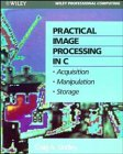 Practical Image Processing in C: Acquisition, Manipulation, Storage (Wiley Professional Computing)
