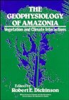 img - for The Geophysiology of Amazonia: Vegetation and Climate Interactions book / textbook / text book