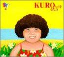 KUROちゃんをうたう
