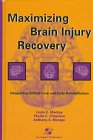 img - for Maximizing Brain Injury Recovery: Integrating Critical Care and Early Rehabilitation book / textbook / text book