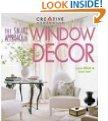 Creative Homeowner: The Smart Approach to Window Decor by Lynn Elliot & Lisa Lent