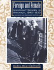 Foreign and Female: Immigrant Women in America, 1840-1930