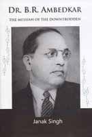 Dr. B.R. Ambedkar The Messiah of the Downtrodden PDF