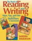 The Book of Reading and Writing Ideas, Tips, and Lists for the Elementary Classroom (0761939571) by Anderson, Sandra