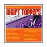 Chart Toppers: Romantic Hits Of The 50's ~ Chart Toppers...