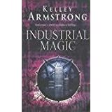 Industrial Magic: Number 4 in series (Otherworld)by Kelley Armstrong