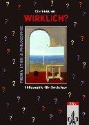 Wirklich? Jahrgangsstufen 9 - 11: Erkenntnis und Ethik. Philosophie für Einsteiger