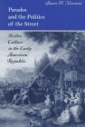 Parades and the Politics of the Street: Festive Culture in the Early American Republic (Early American Studies)