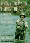 Flies in the Water, Fish in the Air: A Personal Introduction to Fly-Fishing