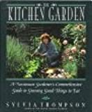 The Kitchen Garden: A Passionate Gardener's Comprehensive Guide To Growing Good Things to Eat