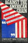 Against the American Grain (0306802058) by MacDonald, Dwight