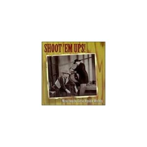 Shoot 'Em Ups! Music From The Classic Republic Westerns (Film Score Anthology)