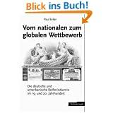 Vom nationalen zum globalen Wettbewerb: Die deutsche und amerikanische Reifenindustrie im 19. und 20. Jahrhundert...