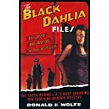 The Black Dahlia Files: The Mob, the Mogul and the Murderby Donald H. Wolfe