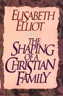 The Shaping Of A Christian Family (0785274499) by Elisabeth Elliot