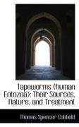 Tapeworms (human Entozoa): Their Sources, Nature, and Treatment