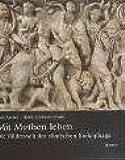 Mit Mythen leben: Die Bilderwelt der römischen Sarkophage