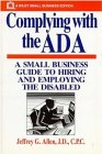 Complying with the ADA: A Small Business Guide to Hiring and Employing the Disabled (Small Business Series)