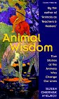 Animal Wisdom: True Stories of the An...