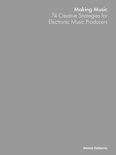 Making Music: 74 Creative Strategies for Electronic Music Producers (Electronic Books For Kindle compare prices)